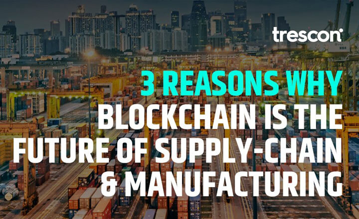 3 Reasons Why Blockchain Is the Future of Supply-Chain (SCM) and Manufacturing