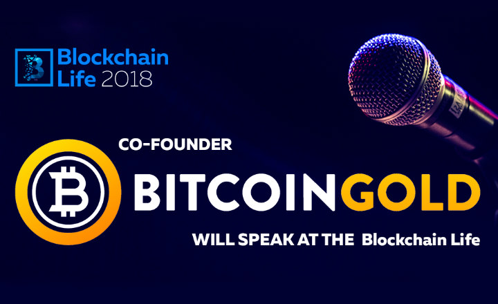 Bitcoin Gold Co-Founder Will Speak at Key Blockchain and Crypto Currency Forum Blockchain Life 2018
