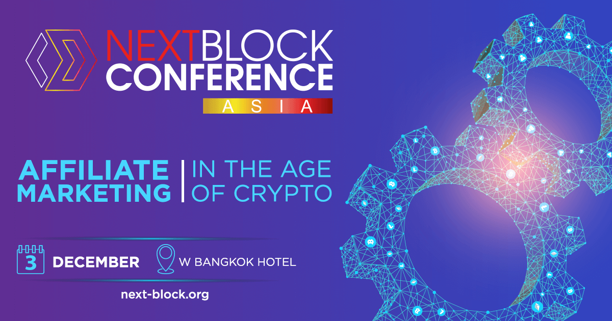 """Bangkok to Host NEXT BLOCK ASIA 2.0 """"Affiliate Marketing in the Age of Crypto"""" This December"""